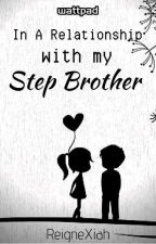 In A Relationship With My Step Brother (COMPLETED) by RXStories