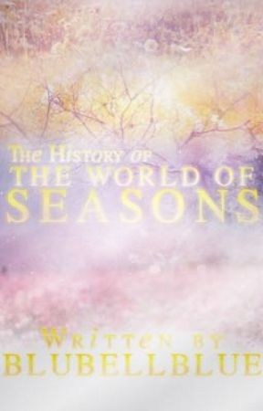 The History Of the World Of Seasons by BluBellBlue