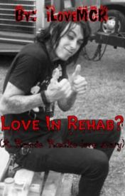 Love In Rehab?(A Ronnie Radke love story)*ON HOLD* by iLoveMCR