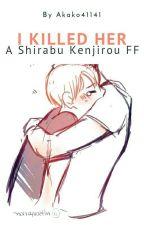 I Killed Her. [Shirabu Kenjirou FF] by irrelephantchan