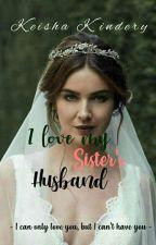 I Love My Sister's Husband by keishakindery