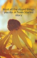 trust all the stupid things you do- A Team Starkid story by blonde_in_a_bubble