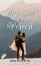 Married to a Pervert by mikaaay_xx