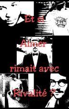 Et si Aimer rimait avec Rivalité ? by zrn_psct_1994