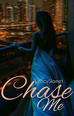 Chase me by LencySlamet