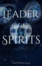 Leader Of The Spirits  ( Book 1 Of My Spirit Series) by 123456leanne