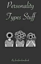 Personality Types Stuff  by humanistbitch