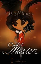 The Dragon King's Master [book two] by AmberLynnWriter