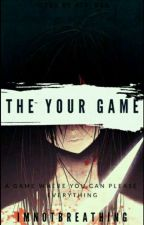 The YOUR Game by ImNotBreathing