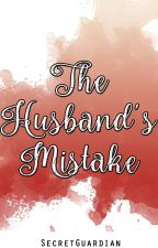 The Husband Mistake •One Shot• by SecretGuardian