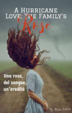 A Hurricane Love: The Family's Rose   |A HURRICANE LOVE SAGA| by AlessiaS2000