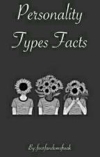 Personality Types Facts by humanistbitch