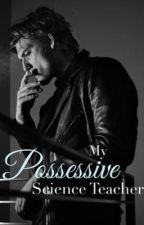 My Possessive Science Teacher by Cork12