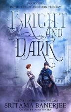 BRIGHT AND DARK: BOOK ONE IN THE BRIGHT AND DARK TRILOGY  by bukermaa