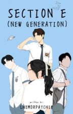 Section E (New Generation) (#Watty's2018) by LhemorPatchie