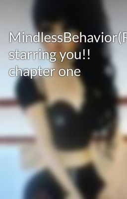 MindlessBehavior(RayRay) starring you!! chapter one
