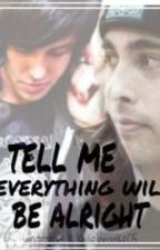 Tell Me Everything Will Be Alright. (Fan fiction) (Kellic) by XoMissKy