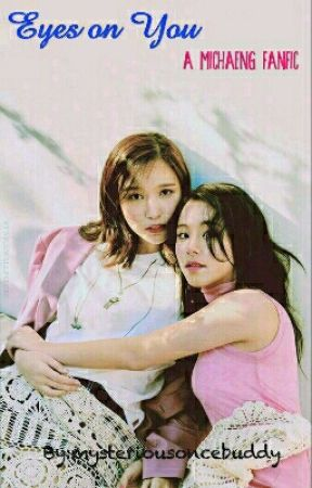 Eyes On You (Twice MiChaeng Fanfic) by mysteriousoncebuddy
