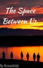 The Space Between Us. by Rosie8088