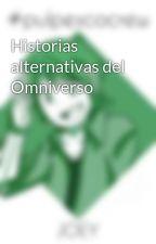 Historias alternativas del Omniverso by Jelanimatico