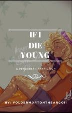 If I die young| Percabeth fan fic| by VoldemortOnTheArgoII