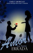 Amor na hora errada by EscritoraEmilyMorgan