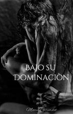 Bajo su Dominación © / En Edición. by MariaO19