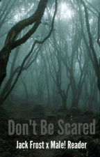 Don't Be Scared (Jack Frost x Male! Reader) by IWriteYouReadPlease