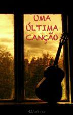 - UMA ÚLTIMA CANÇÃO - by MarinhoR