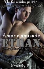 Ethan - Spin off da Série laços do amor vol 1 by Francinebn