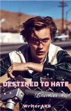 Destined to Hate (Enemies #1) by WriterAKSxoxo