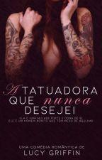 A Tatuadora Que Nunca Desejei [LANÇAMENTO EM NOVEMBRO] by ELucyGriffin