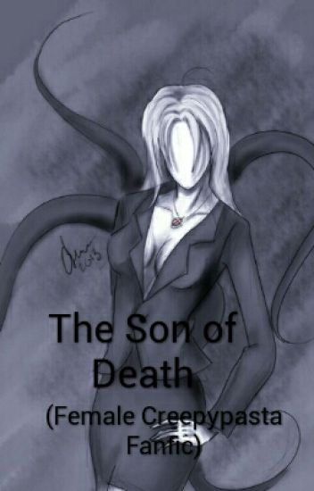 The Son Of Death (A Female Creepypasta Fanfic) - Nick