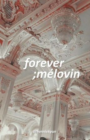 forever || mélovin by casualalexa