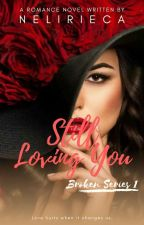 Broken Series 1: Still Loving You (Completed) by nelirieca