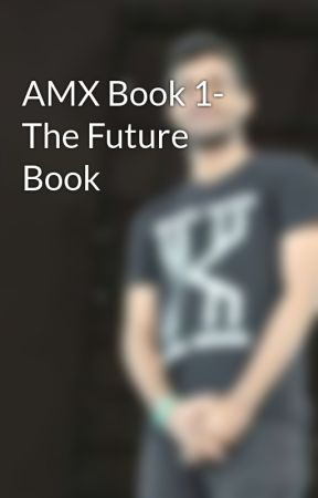 AMX Book 1- The Future Book by TheRedMaRK