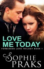 Love Me Today (Forbidden Love Book 1) by SophiePraks