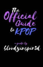 The Official Guide to KPOP by BloodyInspir3d