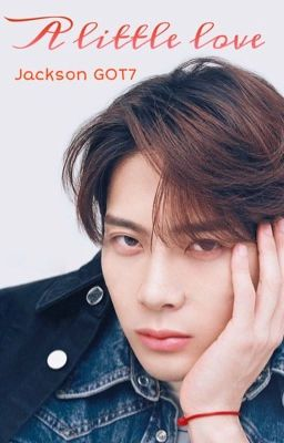 Đọc truyện A little love - Jackson GOT7