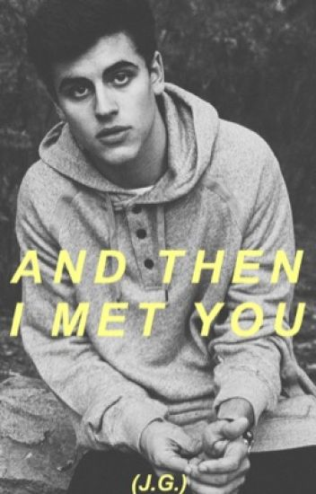 And Then I Met You (J.G.)