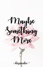 Maybe Something More by kingsaskia