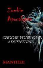 Zombie Apocalypse-Choose your own Adventure by Mantheii