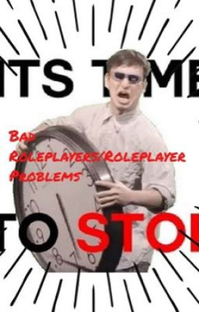 Bad Roleplayers/Roleplayer Problems by win-colt-chester