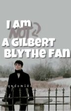 I am NOT a Gilbert Blythe fan by rqndomiss
