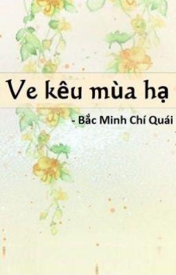 Đọc truyện [BHTT] Edit - Ve kêu mùa hạ - Bắc Minh Chí Quái