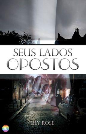 Seus Lados Opostos by LilyRoseMS
