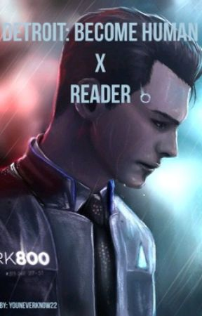 Detroit: Become Human x Reader by youneverknow22