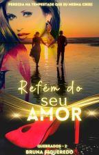 Refém do seu amor - Série Layla Livro II by KellyBMendes