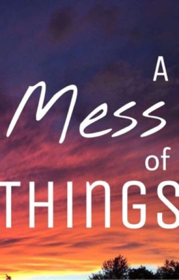 A Mess of Things
