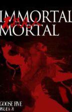 Immortal Mortal ✔️ by Rosella_wi